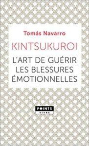 Kintsukoroi l'art de guerir les blessures emotionnelles resilience Livre de Thomas Navarro